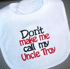 Baby Boy Bib  Don't make me call my Uncle by LittleTexasBabes