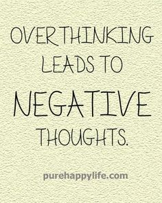 I need to remember this!!! - Over thinking leads to...more on purehappylife.com