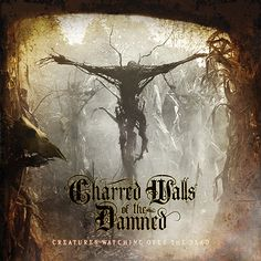 "Charred Walls of the Damned ""Creatures Watching Over the Dead"" 