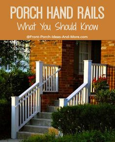 Be educated before you install porch hand rails. You will not only have many choices but also building codes and safety measures to take into account.  Front-Porch-Ideas-and-More.com #porch #porchsteps #porchhandrails