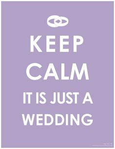 Keep calm it is just a wedding