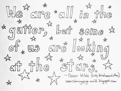 """We are all in the gutter, but some of us are looking at the stars. free printable coloring pages Free Printable Coloring Pages, Free Coloring Pages, Coloring Books, Free Printables, Fan Quotes, Look At The Stars, Templates, Vintage Coloring Books, Stencils"