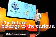 """""""The future belongs to the curious."""" Michael Karnjanaprakor said this at TED Fellows Talks, and Ryan Lash took the photo to go with. Ted Quotes, 25 Life Hacks, Inspirational Ted Talks, Ted Speakers, Inquiry Based Learning, Learning Quotes, Critical Thinking, Online Courses, Favorite Quotes"""