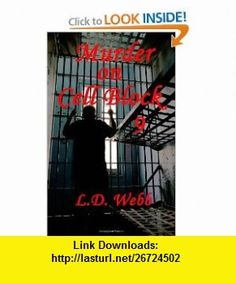 Murder on Cell Block 9 (9780983978503) L.D. Webb , ISBN-10: 0983978506  , ISBN-13: 978-0983978503 ,  , tutorials , pdf , ebook , torrent , downloads , rapidshare , filesonic , hotfile , megaupload , fileserve