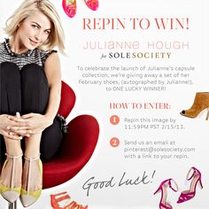 Enter to win the entire Julianne Hough for Sole Society collection! Repin this image by 11:59PM PST on 2/15/13 then email pinterest at solesociety dot com with a link to your repin to enter!