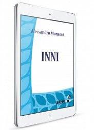 Alessandro Manzoni, Inni - Collana Digital Classics - http://www.ledizioni.it/categoria-prodotto/scienze-umane-2/digital-classics/page/2/
