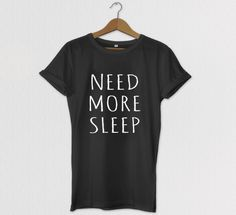 Need More Sleep Relaxed Fit Tshirt, Tumblr Tee, Tshirt, Graphic tees for women, Mens Graphic Tshirt, Kids Graphic Tshirt