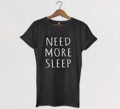 Need More Sleep Relaxed Fit Tshirt, Tumblr Tee, Tshirt, Graphic tees for women, Mens Graphic Tshirt, Kids Graphic Tshirt