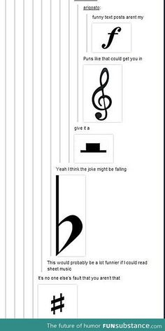 Gotta love music humor ( for those that cannot read sheet music, it's forte, trebble, rest, flat, and sharp)