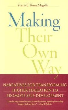 Making+Their+Own+Way:+Narratives+for+Transforming+Higher+Education+to+Promote+Self-Development
