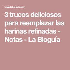 3 trucos deliciosos para reemplazar las harinas refinadas - Notas - La Bioguía