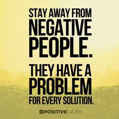 ‪Stay away from negative people. They have a problem for every solution‬