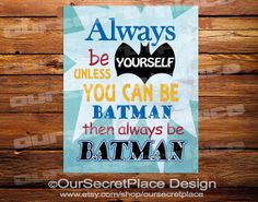 PRINTABLE Any Size Always Be Yourself Unless You Can Be Batman Superhero Nursery Children's Wall Art Decor