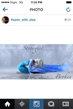 The strongest people are the most broken. ~ Elsa  <\3 :'(