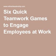 Six Quick Teamwork Games to Engage Employees at Work |