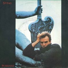 """Sting/""""Russians"""" . A song released in 1985 which expresses the hope that only mutual co-operation will end the Cold War, else humanity faces another holocaust. The Cold War's defeat of humanity's values is expressed in the last verse."""