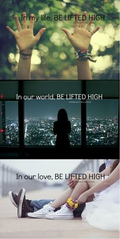 Be lifted high <3