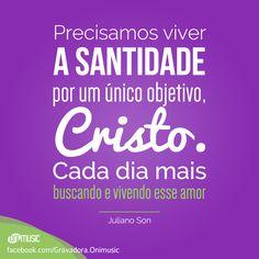"""""""Precisamos viver a santidade por um único objetivo, Cristo. Cada dia mais buscando e vivendo esse amor"""" {Livres - Juliano Son}"""