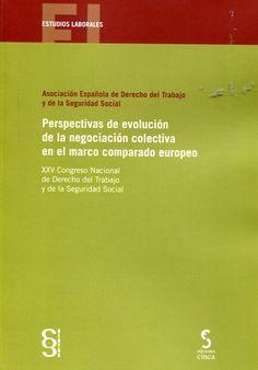 Perspectivas de evolución de la negociación colectiva en el marco comparado europeo / XXV Congreso Nacional de Derecho del Trabajo y de la Seguridad social, León, mayo del 2015