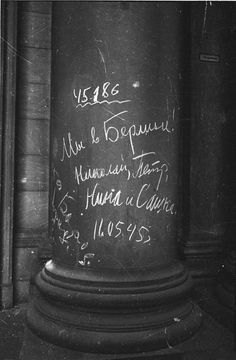 """We're in Berlin!"" Written by Soviet soldiers on a column in the Reichstag"