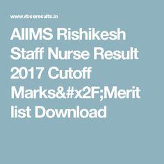 AIIMS Rishikesh Staff Nurse Result 2017 Cutoff Marks/Merit list Download
