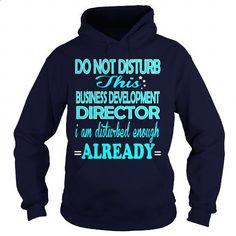 BUSINESS DEVELOPMENT DIRECTOR-DISTURB - #T-Shirts #hoddies. SIMILAR ITEMS => https://www.sunfrog.com/LifeStyle/BUSINESS-DEVELOPMENT-DIRECTOR-DISTURB-Navy-Blue-Hoodie.html?60505
