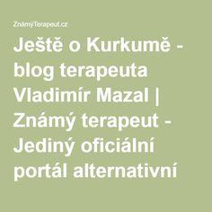 Ještě o Kurkumě - blog terapeuta Vladimír Mazal | Známý terapeut - Jediný oficiální portál alternativní medicíny