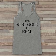The Struggle Is Real Tank Top - Grey Flowy Tank - Tank Top - Fun Gift Idea For Her - Funny Quote Outfits - Gift Idea for Her