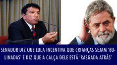 Senador diz que Lula incentiva que crianças sejam 'bulinadas' e diz que ...