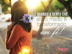 E quando a gente crê, até o medo se transforma em fé... #crer #medo #fe