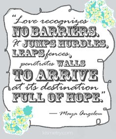 Love recognizes no barriers - Maya Angelou #quotes