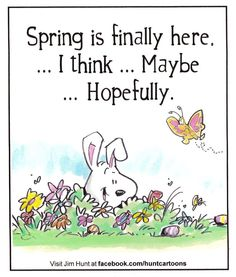 Spring is finally here...I think....Maybe...Hopefully.