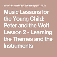 Music Lessons for the Young Child: Peter and the Wolf Lesson 2 - Learning the Themes and the Instruments