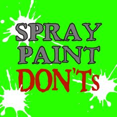 spray paint dont's!