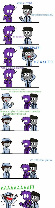 Wolf: You guys are hopeless without me. *tosses backpack to Mike* Mike: My wallet! Thanks Wolf. Vincent: Purple Guy brought these legally. Jeremy: My phone! Wolf, you're the best girlfriend anyone could ever have. This comic is based off that one episode of We Bare Bears, the one where they play basketball and this happens.