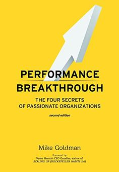 Performance Breakthrough: The FOUR Secrets of Passionate Organizations SECOND Edition by Mike Goldman