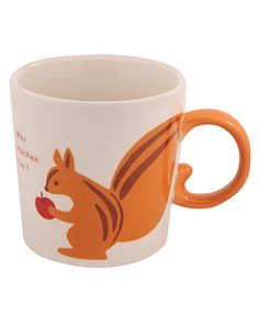 If you get this squirrel mug, there's nothing in this world you can't do.