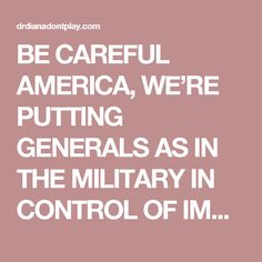 BE CAREFUL AMERICA, WE'RE PUTTING GENERALS AS IN THE MILITARY IN CONTROL OF IMPORTANT GOVT. POSITIONS | DR. DIANA DON'T PLAY