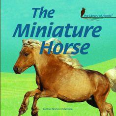 The Miniature Horse (The Library of Horses) by Rachel Damon Criscione,http://www.amazon.com/dp/1404234535/ref=cm_sw_r_pi_dp_PU1otb1KCAPF8SRZ