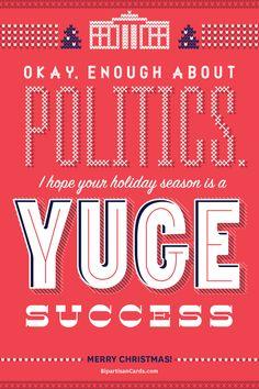 Okay, Enough About Politics. I Hope Your Holiday Season is a YUGE Success.  #InspiringAction #BipartisanCards