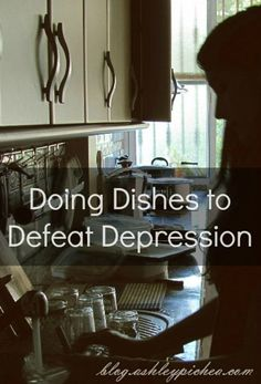 Doing Dishes to Defeat Depression | blog.ashleypichea.com/doing-dishes-defeat-depression