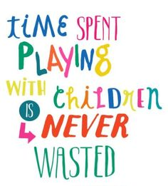 time spent playing with children is never wasted quote free printable - Inspirational Quotes for Kids & Teens - Educational Activities Happy Kids Quotes, Quotes For Kids, Family Quotes, Quotes To Live By, Quotes Children, Toddler Quotes, Quotes For Parents, Quotes Home, Teaching Children Quotes