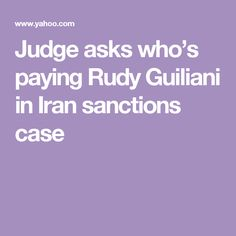 Judge asks who's paying Rudy Guiliani in Iran sanctions case