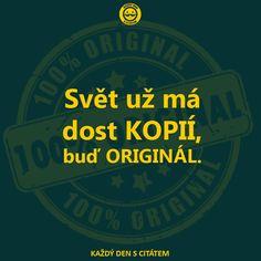 Svět už má dost kopií, buď originál.