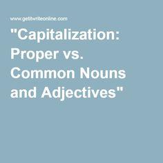 """Capitalization: Proper vs. Common Nouns and Adjectives"""