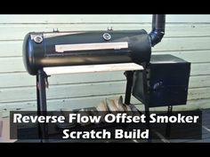 How to Build a Reverse Flow Offset Smoker - All