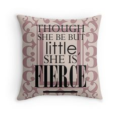 "$19 Throw Pillow, ""Though she be but little, she is fierce."""