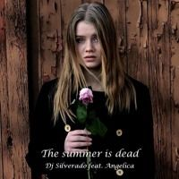 The Summer Is Dead (feat. Angelica) by DJ Silverado on SoundCloud