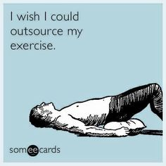If only! #outsource #exercise