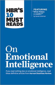 """HBR's 10 Must Reads on Emotional Intelligence (with featured article """"What Makes a Leader?"""" by Daniel Goleman) (HBR's 10 Must Reads) - Harvard Business Review https://hbr.org/product/hbr-s-10-must-reads-on-emotional-intelligence-with-featured-article-what-makes-a-leader-by-daniel-goleman/15036-PBK-ENG?referral=02560"""